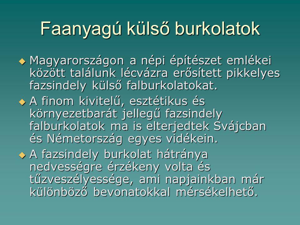 Faanyagú külső burkolatok  Magyarországon a népi építészet emlékei között találunk lécvázra erősített pikkelyes fazsindely külső falburkolatokat.  A