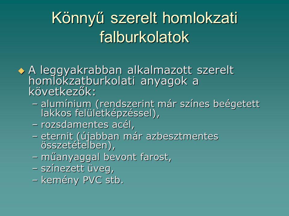 Könnyű szerelt homlokzati falburkolatok  A leggyakrabban alkalmazott szerelt homlokzatburkolati anyagok a következők: –alumínium (rendszerint már szí