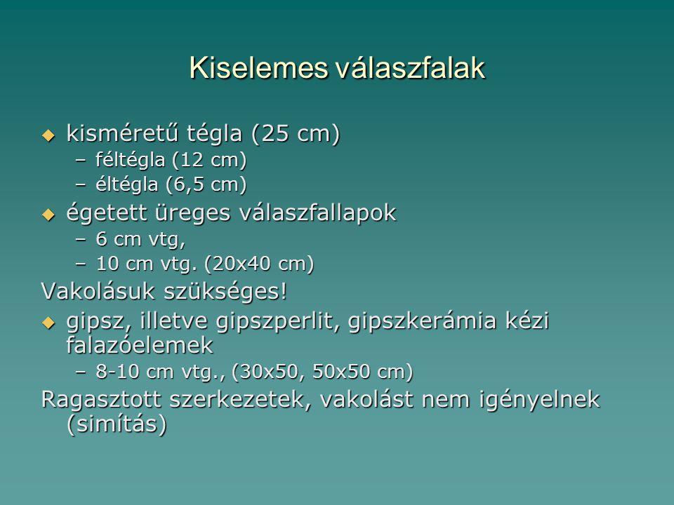 Kiselemes válaszfalak  kisméretű tégla (25 cm) –féltégla (12 cm) –éltégla (6,5 cm)  égetett üreges válaszfallapok –6 cm vtg, –10 cm vtg. (20x40 cm)