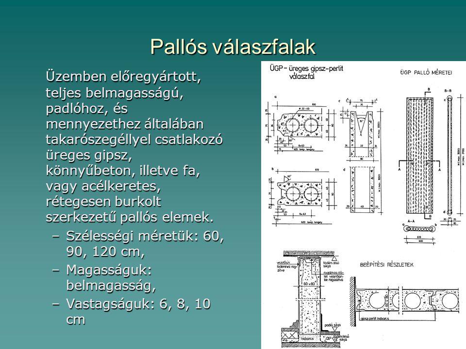 Pallós válaszfalak Üzemben előregyártott, teljes belmagasságú, padlóhoz, és mennyezethez általában takarószegéllyel csatlakozó üreges gipsz, könnyűbeton, illetve fa, vagy acélkeretes, rétegesen burkolt szerkezetű pallós elemek.