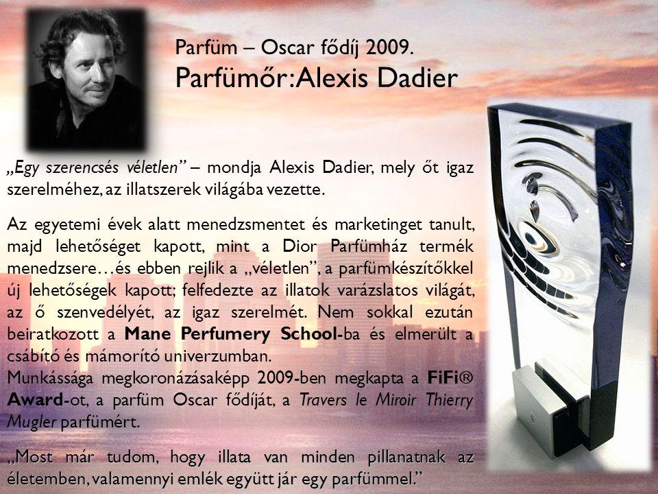 """""""Egy szerencsés véletlen – mondja Alexis Dadier, mely őt igaz szerelméhez, az illatszerek világába vezette."""