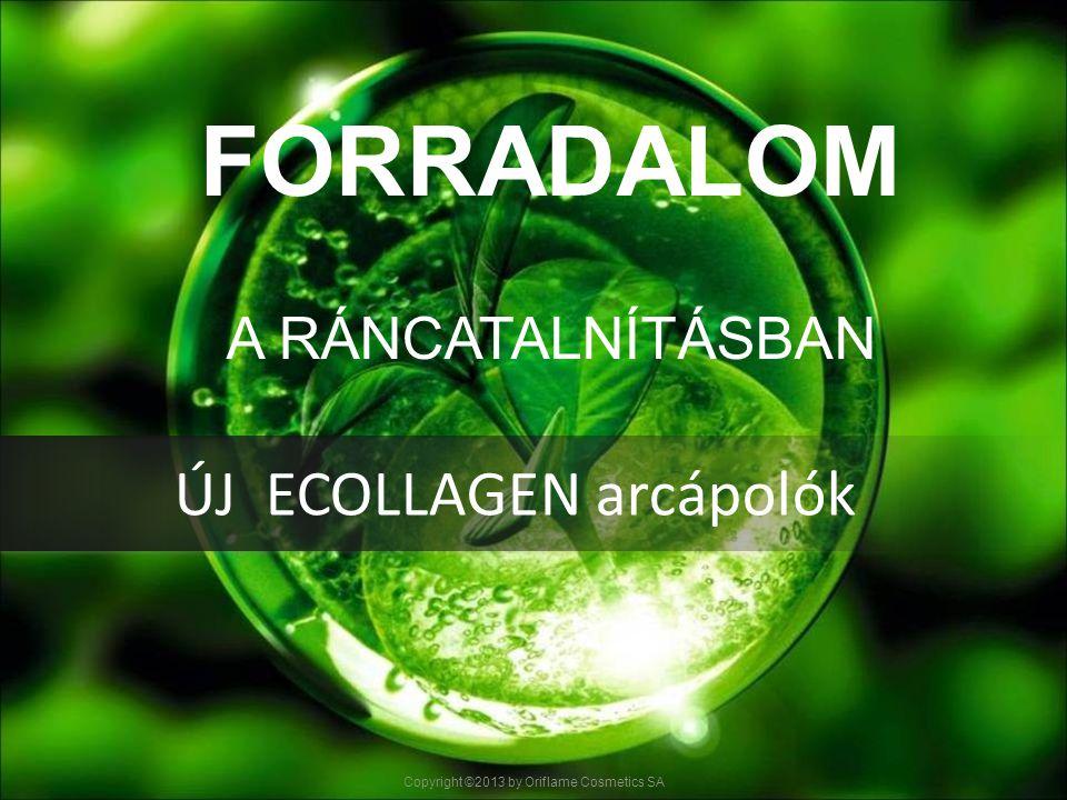 FORRADALOM A RÁNCATALNÍTÁSBAN Copyright ©2013 by Oriflame Cosmetics SA ÚJ ECOLLAGEN arcápolók