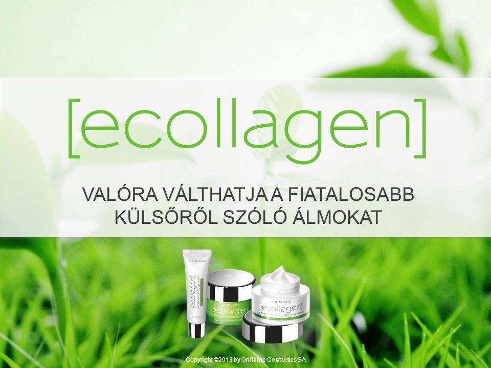 VALÓRA VÁLTHATJA A FIATALOSABB KÜLSŐRŐL SZÓLÓ ÁLMOKAT Copyright ©2013 by Oriflame Cosmetics SA