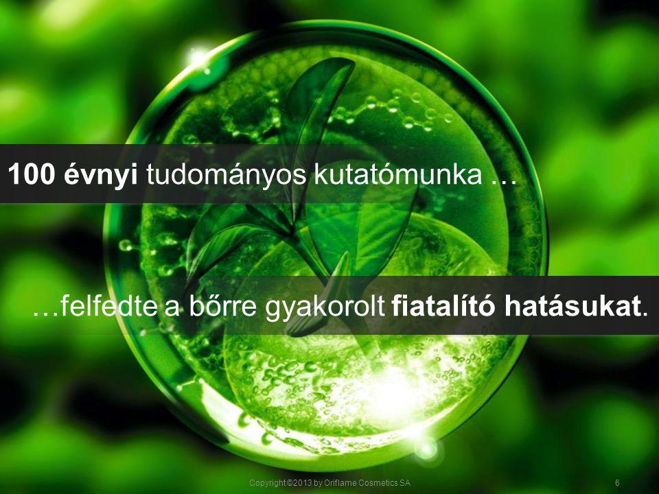 NÖVÉNYI ŐSSEJTEK A RÁNCTALANÍTÁS JÖVŐJE Copyright ©2013 by Oriflame Cosmetics SA