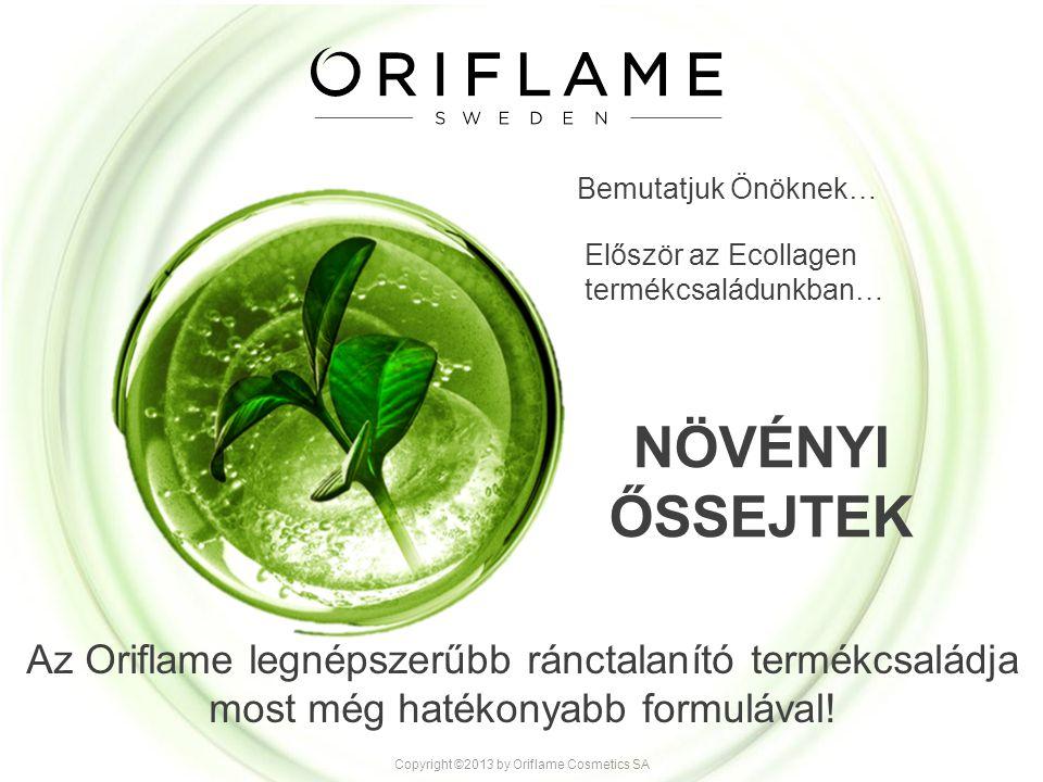 Az egyetlen sejt amely: SOHASEM ÖREGSZIK halhatatlan létre tudja hozni a növény bármely sejtjét A növények növekedésének és megújulásának forrása Akár több mint 200%-kal is fokozhatják a kollagén termelődését *Őssejt kivonat, tested in vitro ŐSSEJT* Copyright ©2013 by Oriflame Cosmetics SA