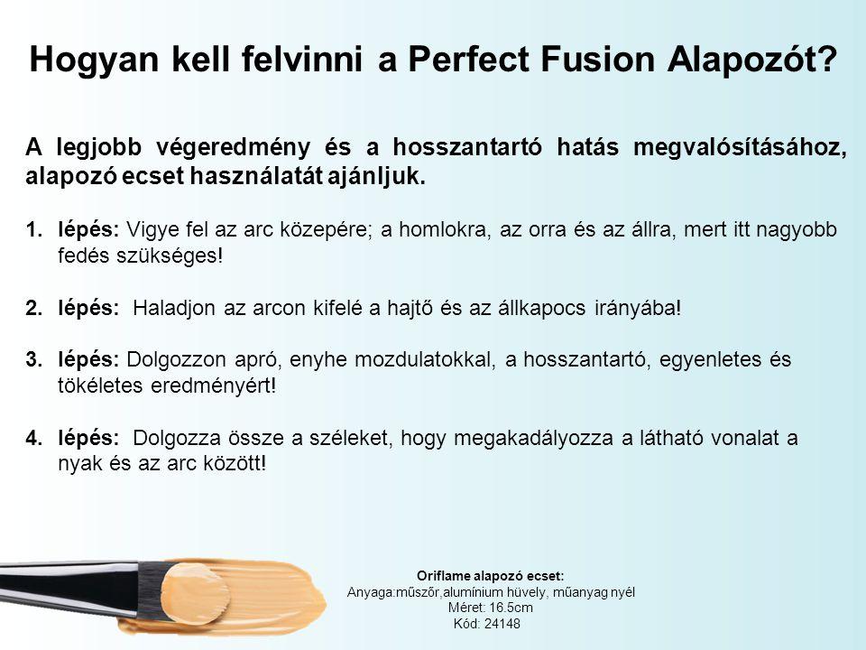Hogyan kell felvinni a Perfect Fusion Alapozót? Oriflame alapozó ecset: Anyaga:műszőr,alumínium hüvely, műanyag nyél Méret: 16.5cm Kód: 24148 A legjob