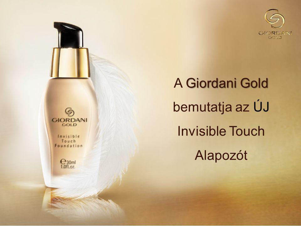 Giordani Gold A Giordani Gold bemutatja az ÚJ Invisible Touch Alapozót