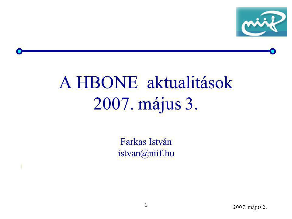 1 2007. május 2. A HBONE aktualitások 2007. május 3. Farkas István istvan@niif.hu