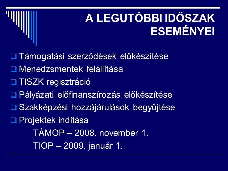 A LEGUTÓBBI IDŐSZAK ESEMÉNYEI  Támogatási szerződések előkészítése  Menedzsmentek felállítása  TISZK regisztráció  Pályázati előfinanszírozás előkészítése  Szakképzési hozzájárulások begyűjtése  Projektek indítása TÁMOP – 2008.