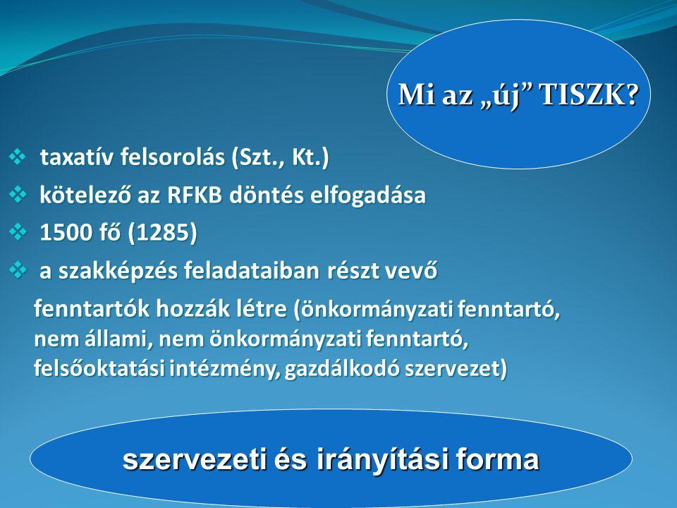 """taxatív felsorolás (Szt., Kt.)  taxatív felsorolás (Szt., Kt.)  kötelező az RFKB döntés elfogadása  1500 fő (1285)  a szakképzés feladataiban részt vevő fenntartók hozzák létre (önkormányzati fenntartó, nem állami, nem önkormányzati fenntartó, felsőoktatási intézmény, gazdálkodó szervezet) Mi az """"új TISZK."""