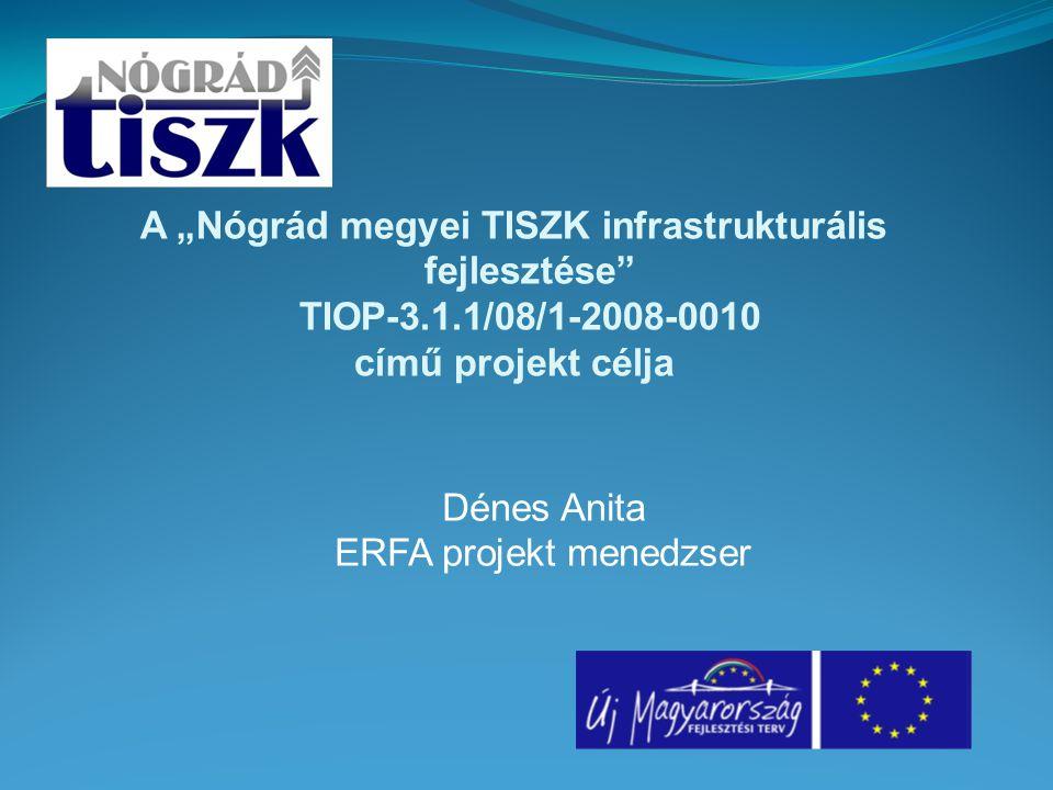 """A """"Nógrád megyei TISZK infrastrukturális fejlesztése TIOP-3.1.1/08/1-2008-0010 című projekt célja Dénes Anita ERFA projekt menedzser"""