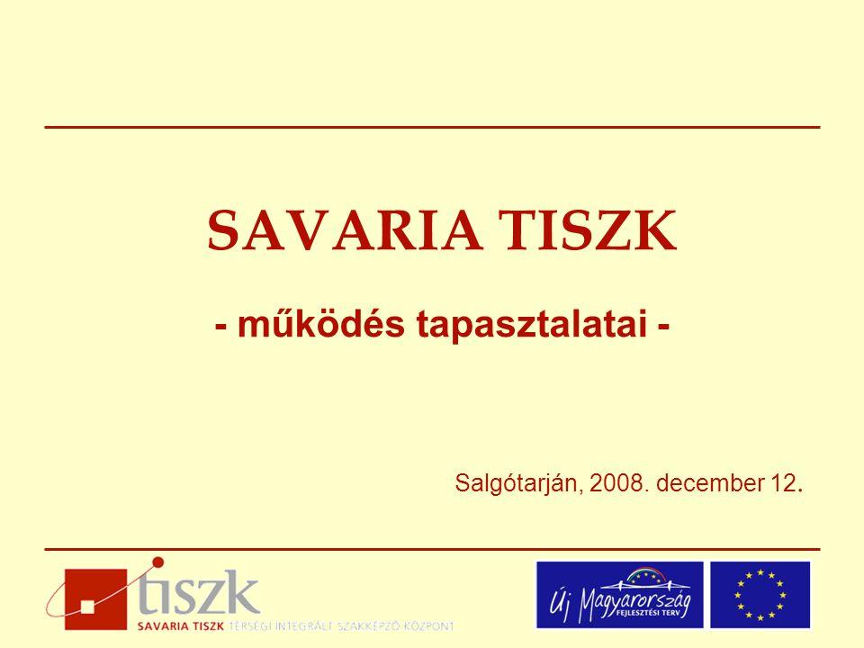 SAVARIA TISZK - működés tapasztalatai - Salgótarján, 2008. december 12.