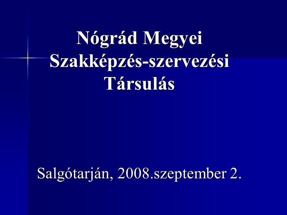 Nógrád Megyei Szakképzés-szervezésiTársulás Salgótarján, 2008.szeptember 2.