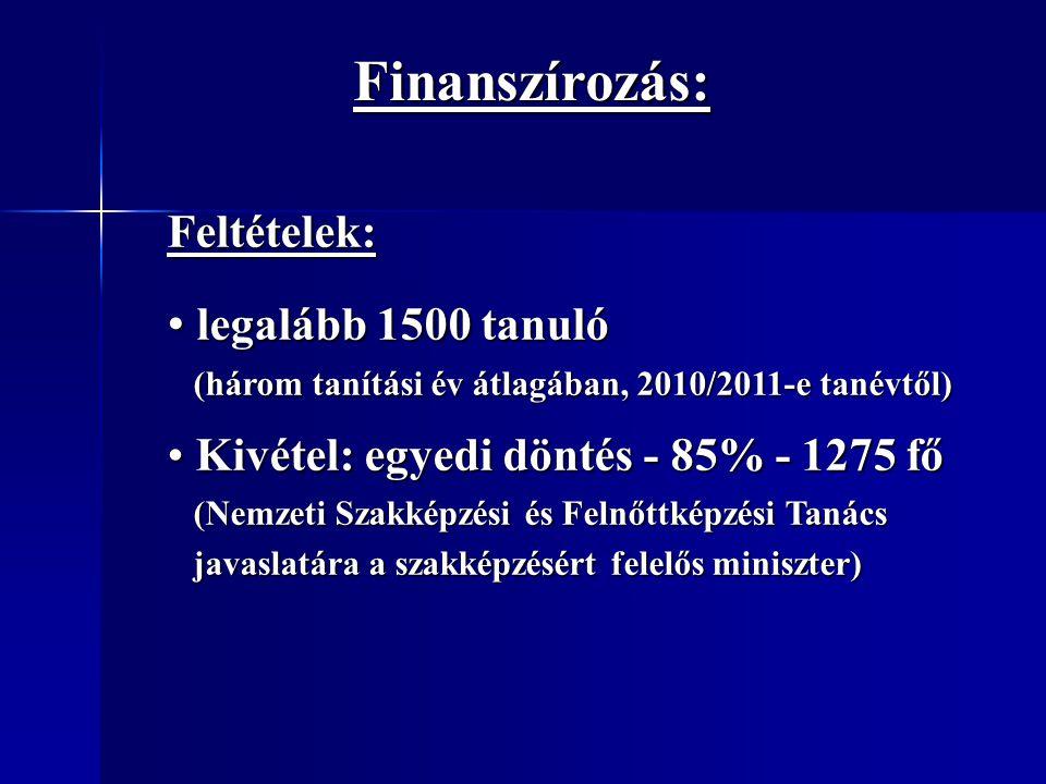 Finanszírozás: Feltételek: legalább 1500 tanuló legalább 1500 tanuló (három tanítási év átlagában, 2010/2011-e tanévtől) (három tanítási év átlagában,