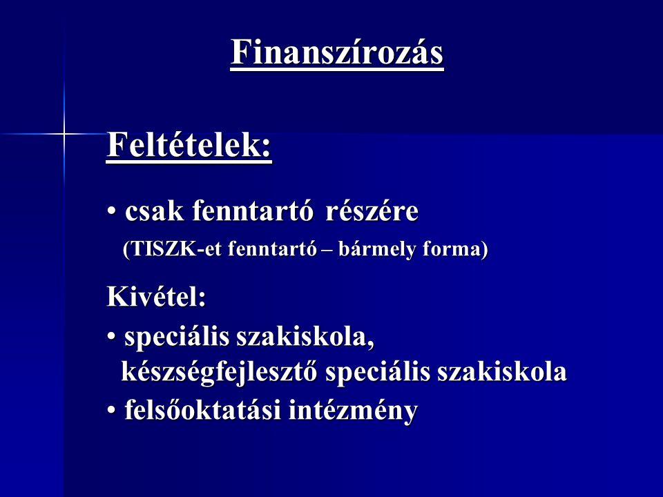 Finanszírozás Feltételek: csak fenntartó részére csak fenntartó részére (TISZK-et fenntartó – bármely forma) (TISZK-et fenntartó – bármely forma)Kivét