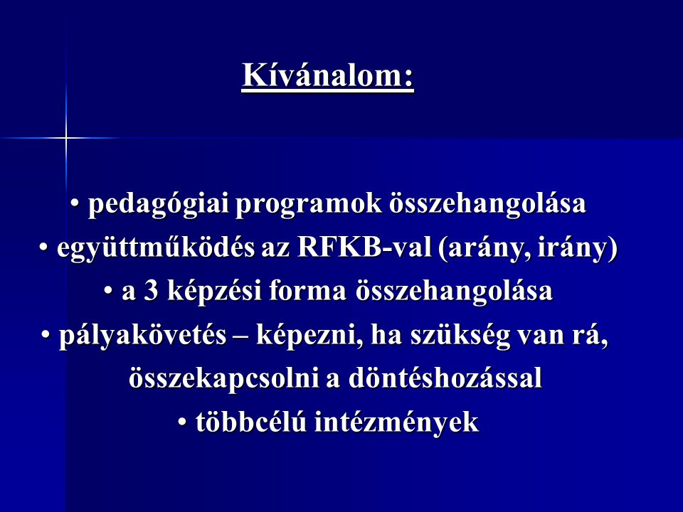 Kívánalom: pedagógiai programok összehangolása pedagógiai programok összehangolása együttműködés az RFKB-val (arány, irány) együttműködés az RFKB-val