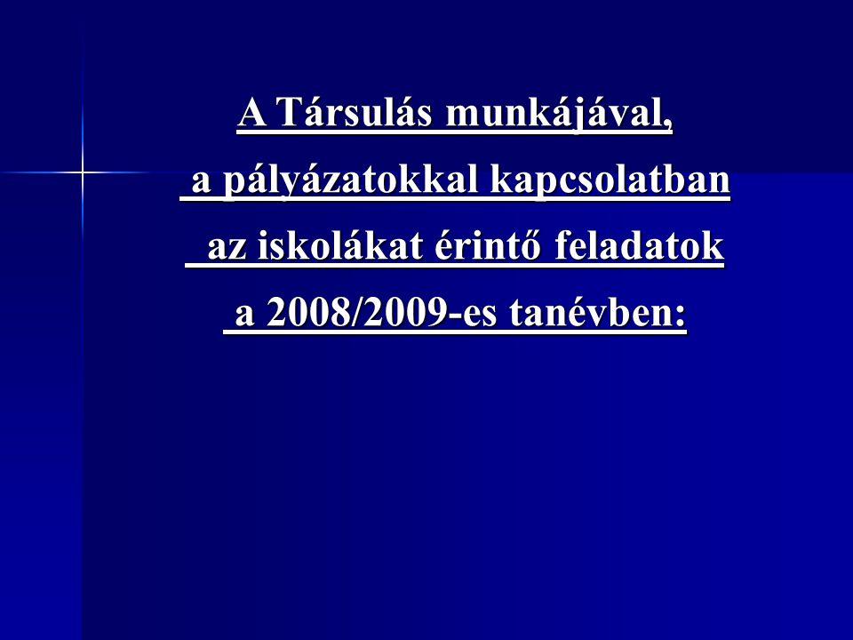 A Társulás munkájával, a pályázatokkal kapcsolatban a pályázatokkal kapcsolatban az iskolákat érintő feladatok az iskolákat érintő feladatok a 2008/20