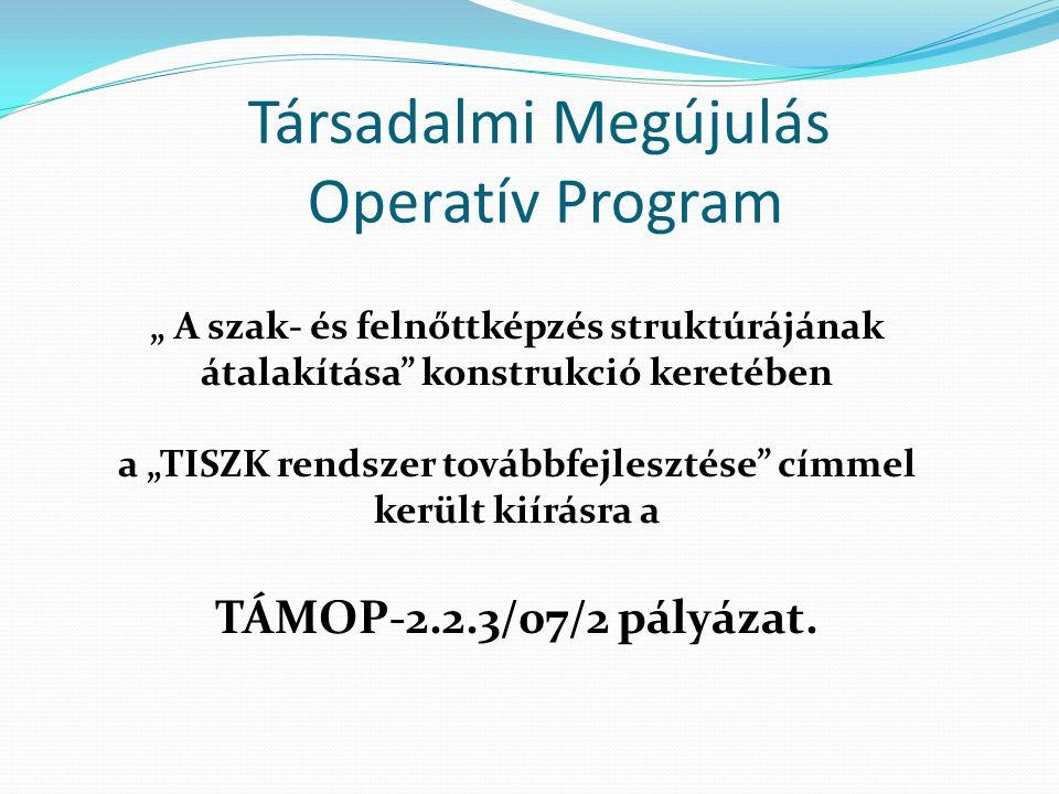 """Társadalmi Megújulás Operatív Program """" A szak- és felnőttképzés struktúrájának átalakítása konstrukció keretében a """"TISZK rendszer továbbfejlesztése címmel került kiírásra a TÁMOP-2.2.3/07/2 pályázat."""