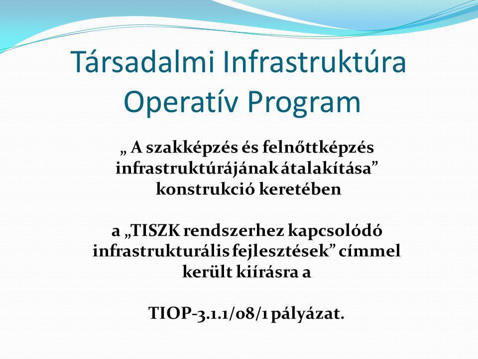 """"""" A szakképzés és felnőttképzés infrastruktúrájának átalakítása konstrukció keretében a """"TISZK rendszerhez kapcsolódó infrastrukturális fejlesztések címmel került kiírásra a TIOP-3.1.1/08/1 pályázat."""