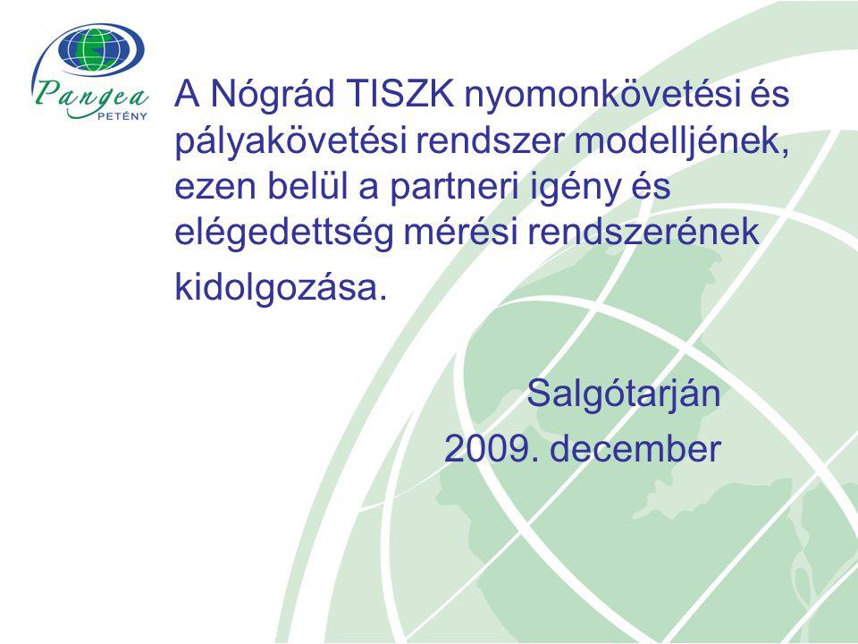 A Nógrád TISZK nyomonkövetési és pályakövetési rendszer modelljének, ezen belül a partneri igény és elégedettség mérési rendszerének kidolgozása.