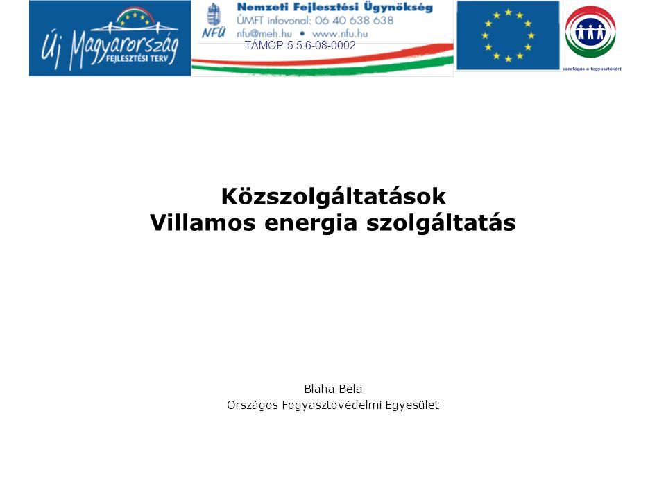 TÁMOP 5.5.6-08-0002 Közszolgáltatások Villamos energia szolgáltatás Blaha Béla Országos Fogyasztóvédelmi Egyesület