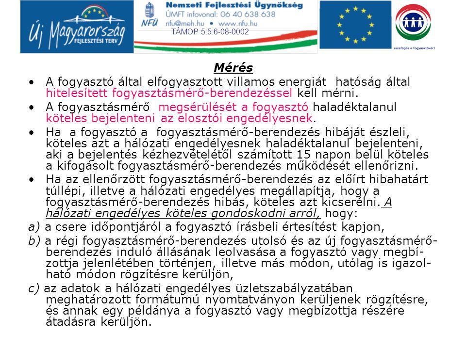 Mérés A fogyasztó által elfogyasztott villamos energiát hatóság által hitelesített fogyasztásmérő-berendezéssel kell mérni.