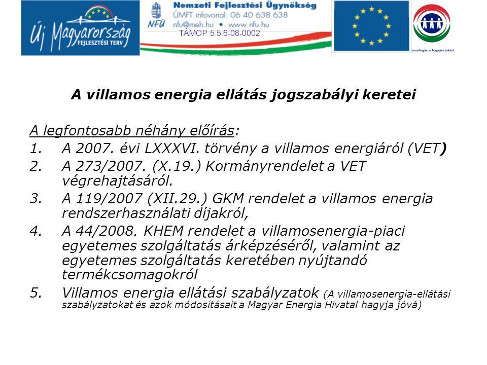 TÁMOP 5.5.6-08-0002 Villamos energia ellátási szabályzatok –Üzemi szabályzat: –Kereskedelmi szabályzat: –Elosztói szabályzat: –Egyetemes Szolgáltatási Szabályzat –Villamos hálózati csatlakozási és hálózathasználati szabályzat - Üzletszabályzat tartalmazza az engedélyesek: az átviteli rendszerirányító, az elosztó hálózati engedélyes a szervezett villamosenergia-piac engedélyese, az egyetemes szolgáltató, a villamosenergia-kereskedő és a termelői engedélyes által nyújtott szolgáltatások általános műszaki, kereskedelmi, elszámolási és fizetési szerződési feltételeit.