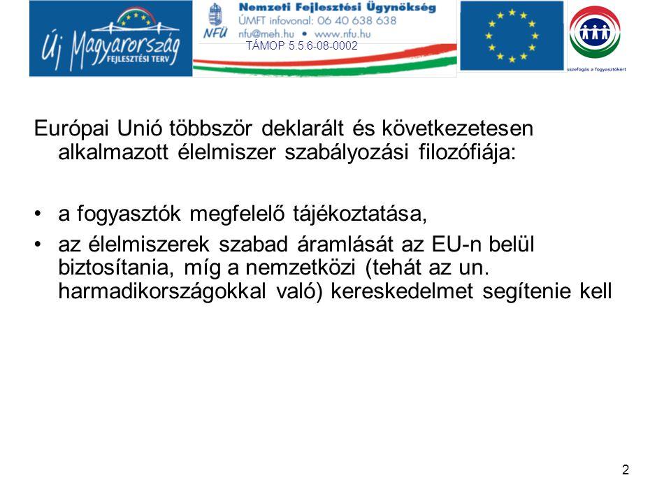 TÁMOP 5.5.6-08-0002 2 Európai Unió többször deklarált és következetesen alkalmazott élelmiszer szabályozási filozófiája: a fogyasztók megfelelő tájéko
