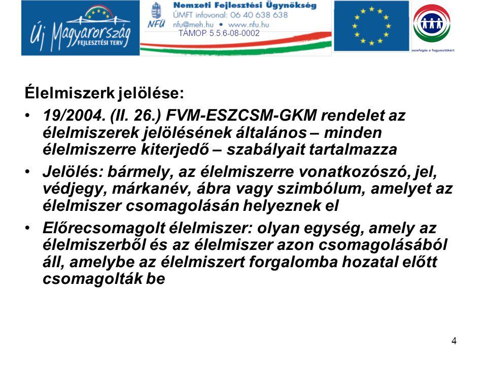 TÁMOP 5.5.6-08-0002 4 Élelmiszerk jelölése: 19/2004. (II. 26.) FVM-ESZCSM-GKM rendelet az élelmiszerek jelölésének általános – minden élelmiszerre kit