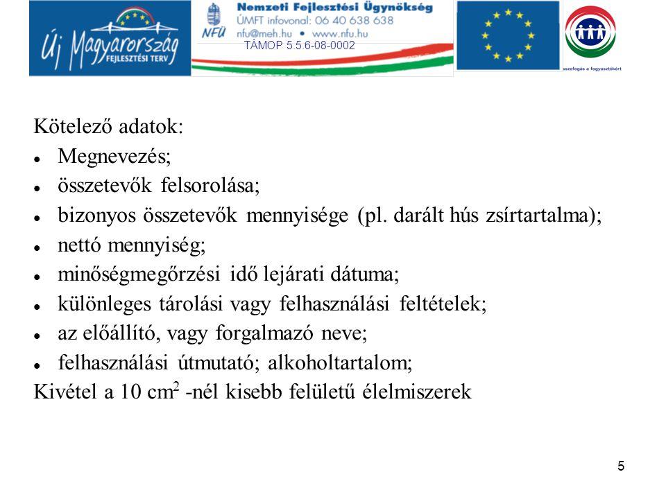 TÁMOP 5.5.6-08-0002 6 Minőségre vonatkozó előírások: Magyar Élelmiszerkönyv I.kötetet: kötelező előírások II.