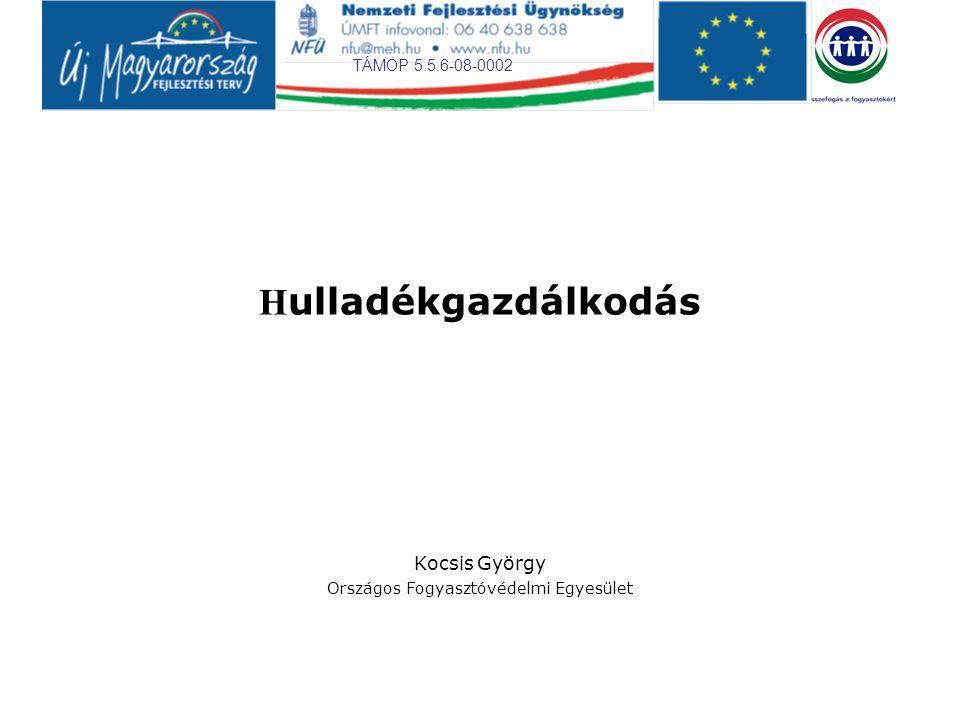 TÁMOP 5.5.6-08-0002 H ulladékgazdálkodás Kocsis György Országos Fogyasztóvédelmi Egyesület