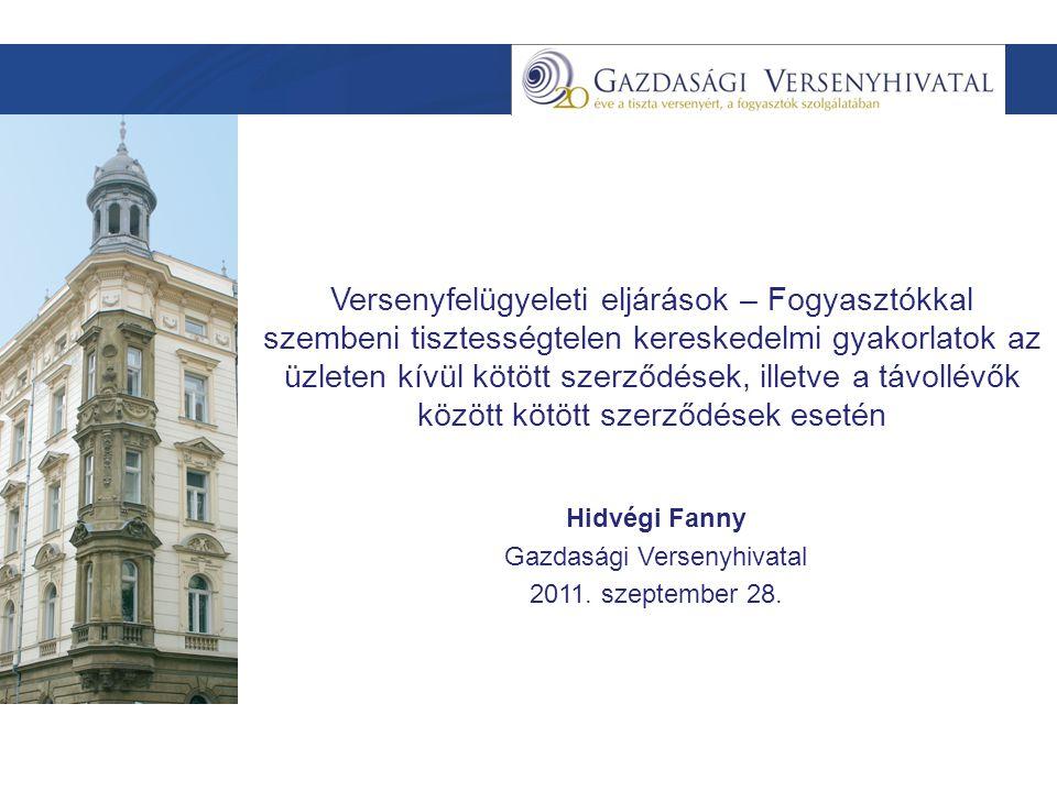 Szöveg Versenyfelügyeleti eljárások – Fogyasztókkal szembeni tisztességtelen kereskedelmi gyakorlatok az üzleten kívül kötött szerződések, illetve a távollévők között kötött szerződések esetén Hidvégi Fanny Gazdasági Versenyhivatal 2011.