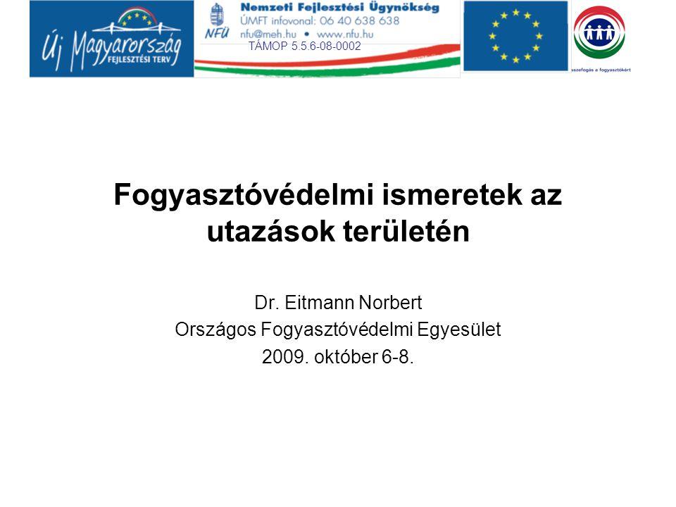 TÁMOP 5.5.6-08-0002 Fogyasztóvédelmi ismeretek az utazások területén Dr.