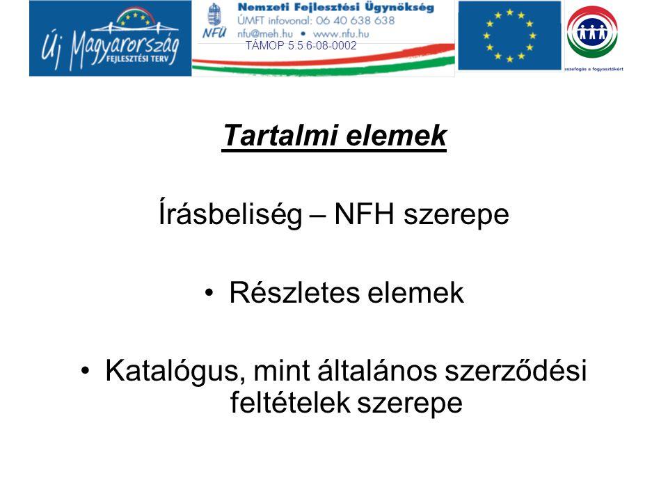TÁMOP 5.5.6-08-0002 Tartalmi elemek Írásbeliség – NFH szerepe Részletes elemek Katalógus, mint általános szerződési feltételek szerepe
