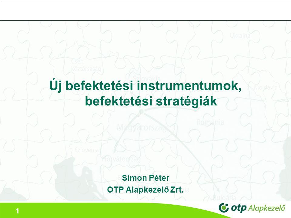 1 Új befektetési instrumentumok, befektetési stratégiák Simon Péter OTP Alapkezelő Zrt.