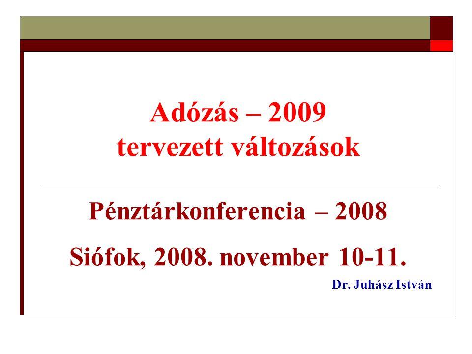 Adózás – 2009 tervezett változások Pénztárkonferencia – 2008 Siófok, 2008. november 10-11. Dr. Juhász István