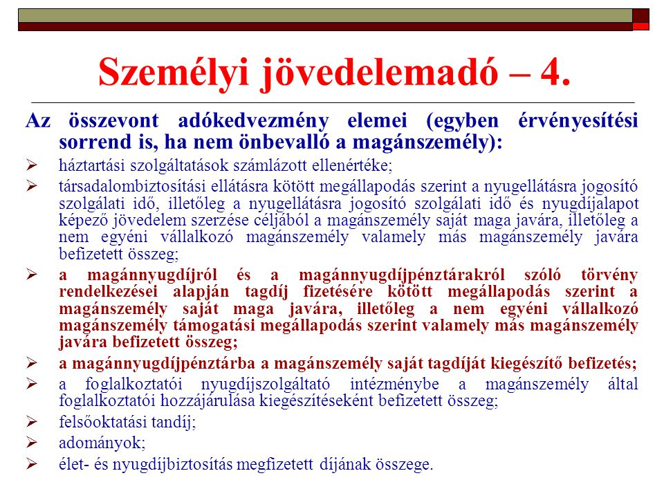 Személyi jövedelemadó – 4. Az összevont adókedvezmény elemei (egyben érvényesítési sorrend is, ha nem önbevalló a magánszemély):  háztartási szolgált