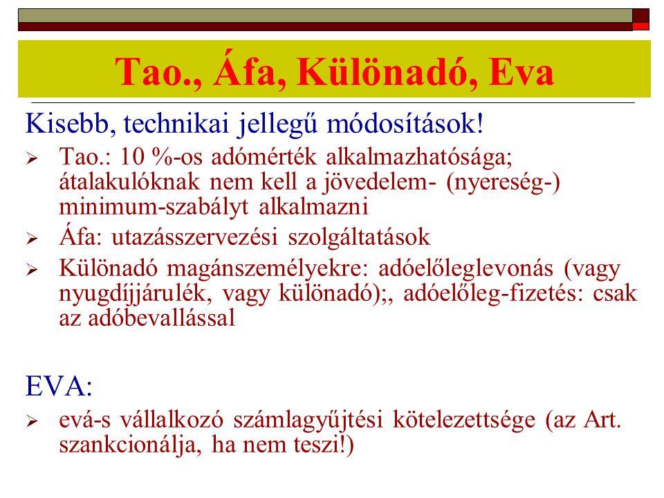 Tao., Áfa, Különadó, Eva Kisebb, technikai jellegű módosítások!  Tao.: 10 %-os adómérték alkalmazhatósága; átalakulóknak nem kell a jövedelem- (nyere