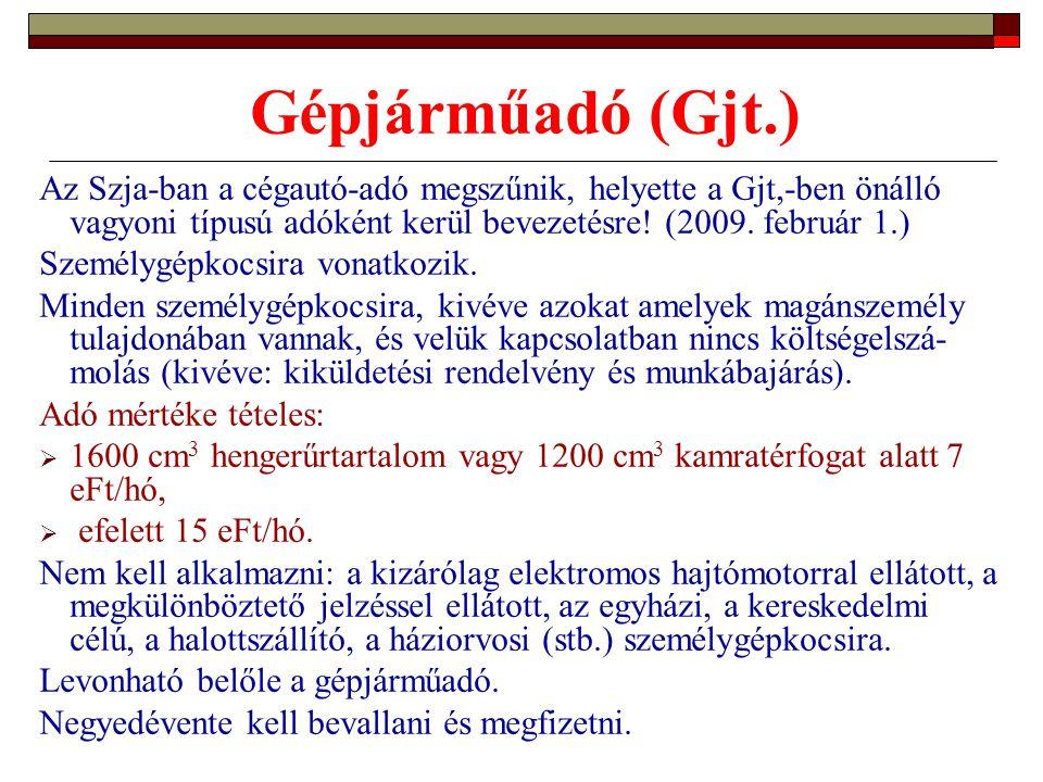 Gépjárműadó (Gjt.) Az Szja-ban a cégautó-adó megszűnik, helyette a Gjt,-ben önálló vagyoni típusú adóként kerül bevezetésre.