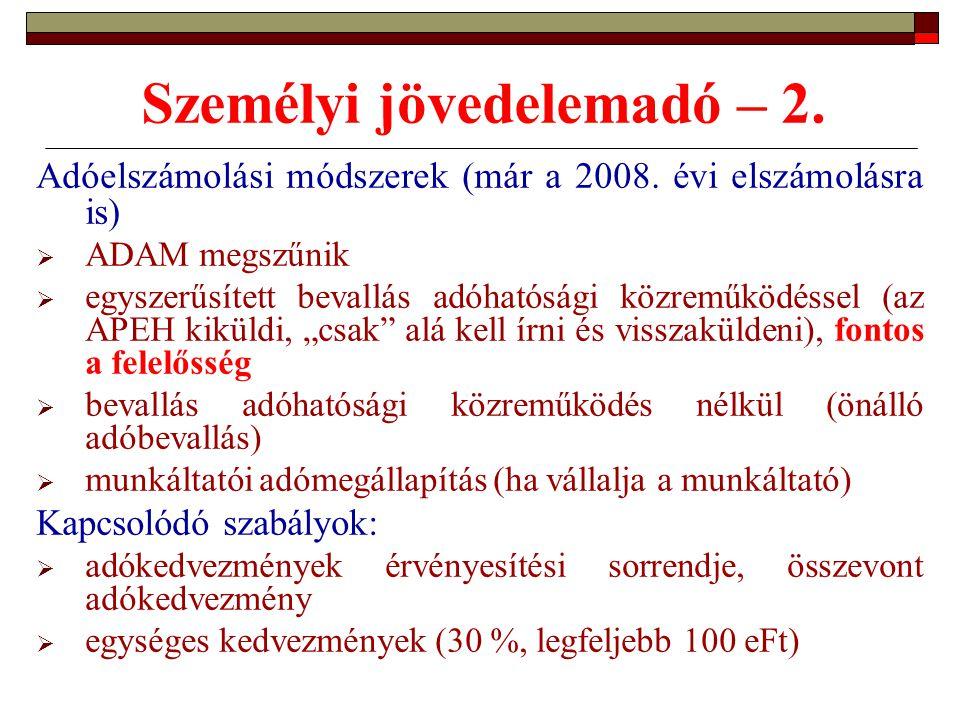 Személyi jövedelemadó – 2. Adóelszámolási módszerek (már a 2008. évi elszámolásra is)  ADAM megszűnik  egyszerűsített bevallás adóhatósági közreműkö