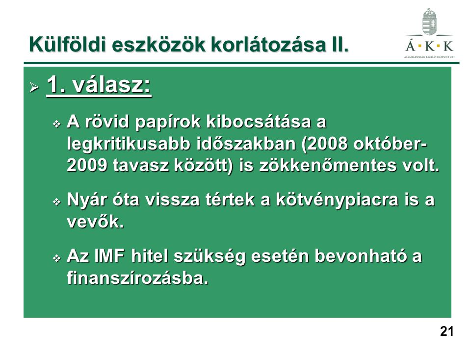 21 Külföldi eszközök korlátozása II.  1. válasz:  A rövid papírok kibocsátása a legkritikusabb időszakban (2008 október- 2009 tavasz között) is zökk