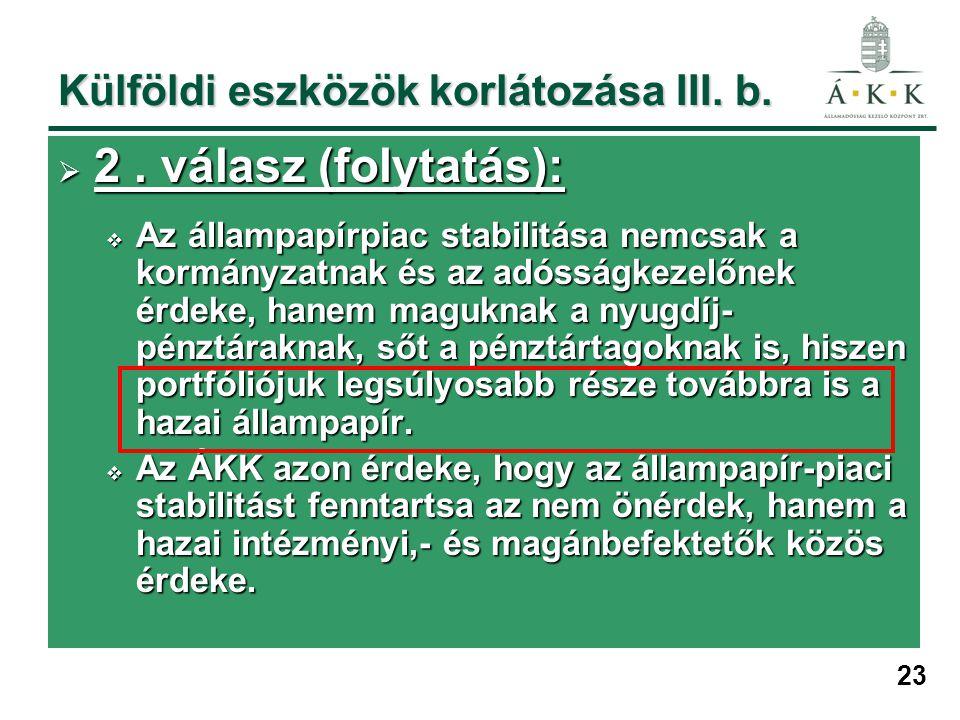 23 Külföldi eszközök korlátozása III. b.  2. válasz (folytatás):  Az állampapírpiac stabilitása nemcsak a kormányzatnak és az adósságkezelőnek érdek