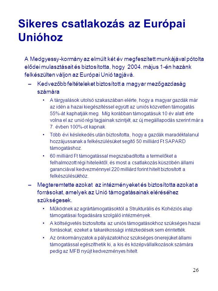 26 A Medgyessy-kormány az elmúlt két év megfeszített munkájával pótolta elődei mulasztásait és biztosította, hogy 2004.