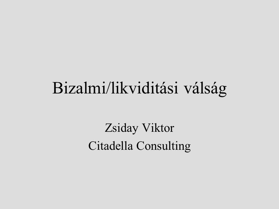 Bizalmi/likviditási válság Zsiday Viktor Citadella Consulting