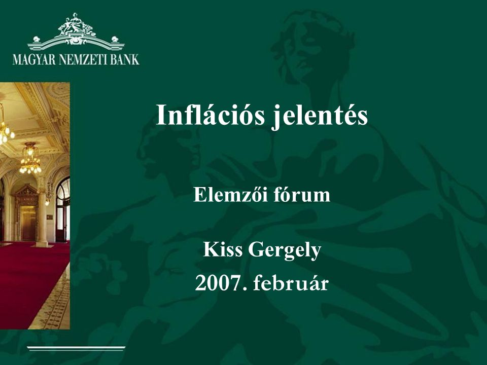 Inflációs jelentés Elemzői fórum Kiss Gergely 2007. február
