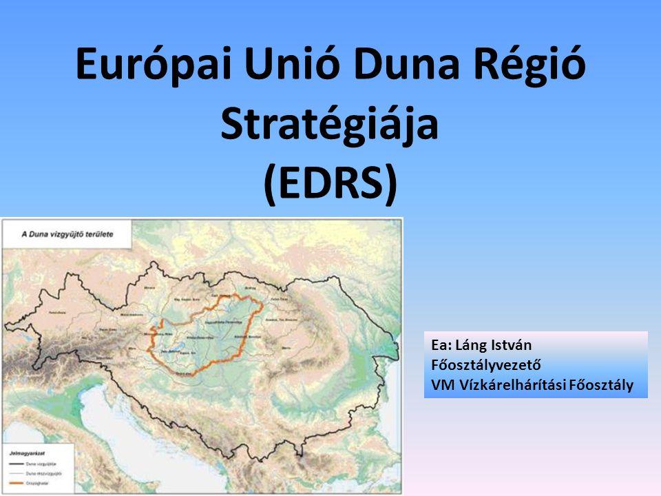 Ea: Láng István Főosztályvezető VM Vízkárelhárítási Főosztály Európai Unió Duna Régió Stratégiája (EDRS)