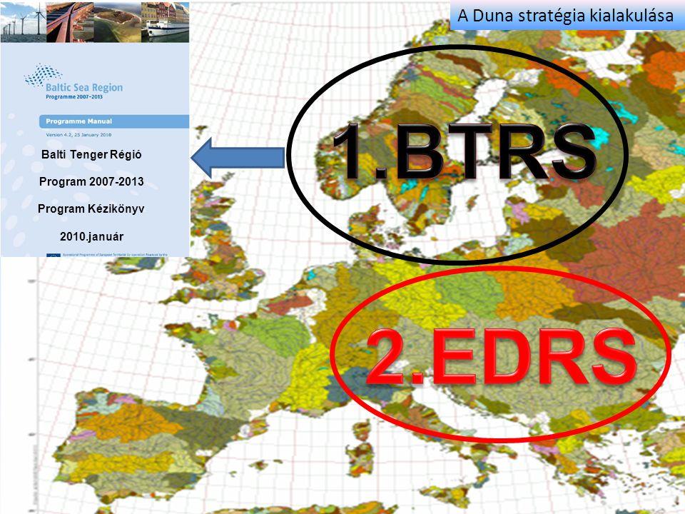 . Balti Tenger Régió Program 2007-2013 Program Kézikönyv 2010.január A Duna stratégia kialakulása