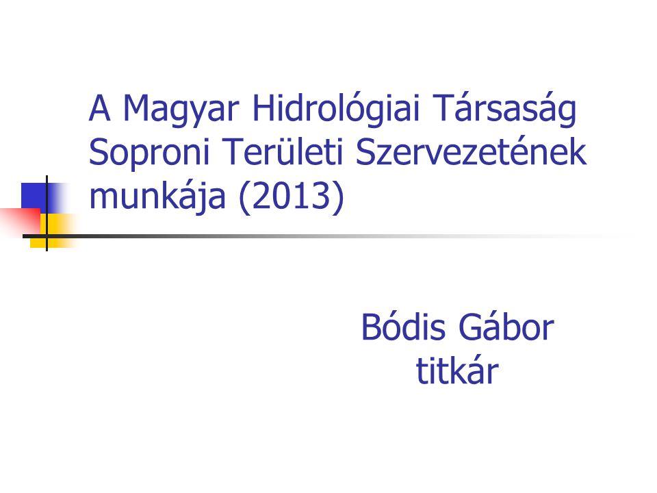 A Magyar Hidrológiai Társaság Soproni Területi Szervezetének munkája (2013) Bódis Gábor titkár
