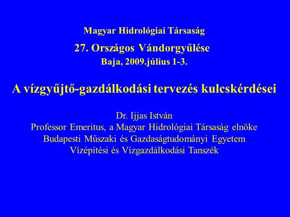 Magyar Hidrológiai Társaság 27. Országos Vándorgyűlése Baja, 2009.július 1-3. A vízgyűjtő-gazdálkodási tervezés kulcskérdései Dr. Ijjas István Profess