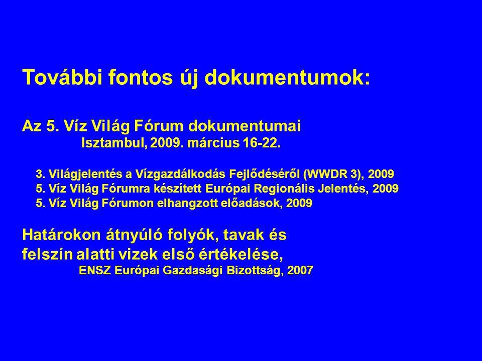 További fontos új dokumentumok: Az 5. Víz Világ Fórum dokumentumai Isztambul, 2009. március 16-22. 3. Világjelentés a Vízgazdálkodás Fejlődéséről (WWD
